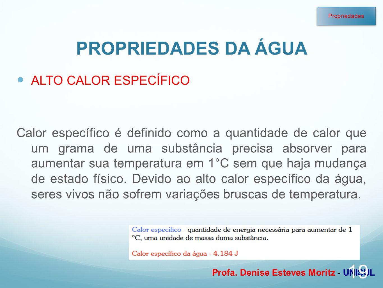 Profa. Denise Esteves Moritz - UNISUL PROPRIEDADES DA ÁGUA ALTO CALOR ESPECÍFICO Calor específico é definido como a quantidade de calor que um grama d