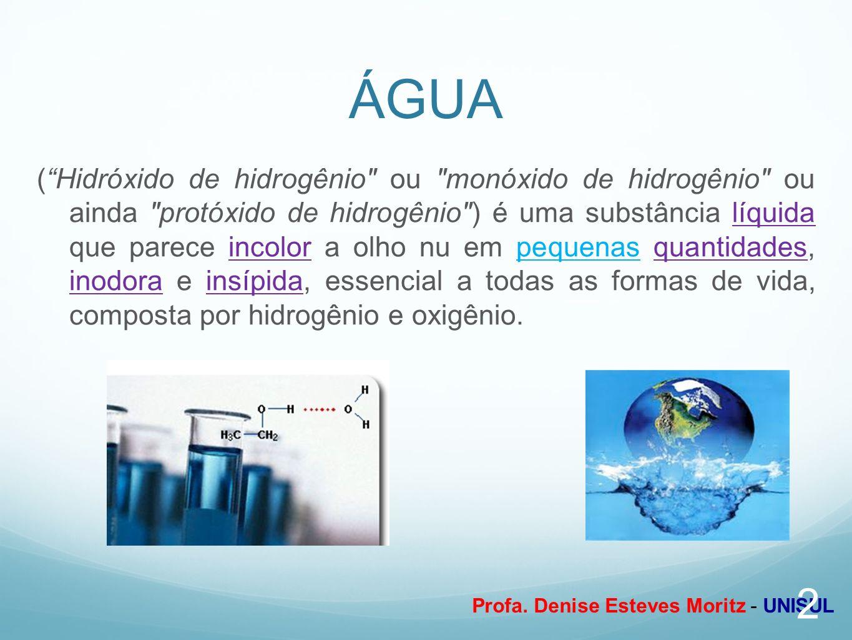 Profa. Denise Esteves Moritz - UNISUL ÁGUA (Hidróxido de hidrogênio