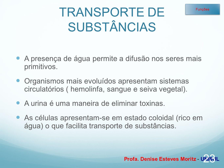 Profa. Denise Esteves Moritz - UNISUL TRANSPORTE DE SUBSTÂNCIAS A presença de água permite a difusão nos seres mais primitivos. Organismos mais evoluí
