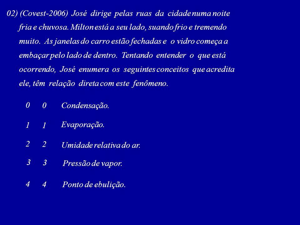 02) (Covest-2006) José dirige pelas ruas da cidade numa noite fria e chuvosa.