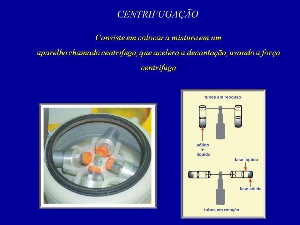 CENTRIFUGAÇÃO Consiste em colocar a mistura em um aparelho chamado centrífuga, que acelera a decantação, usando a força centrífuga