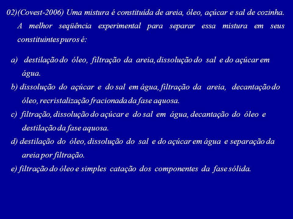 02)(Covest-2006) Uma mistura é constituída de areia, óleo, açúcar e sal de cozinha.