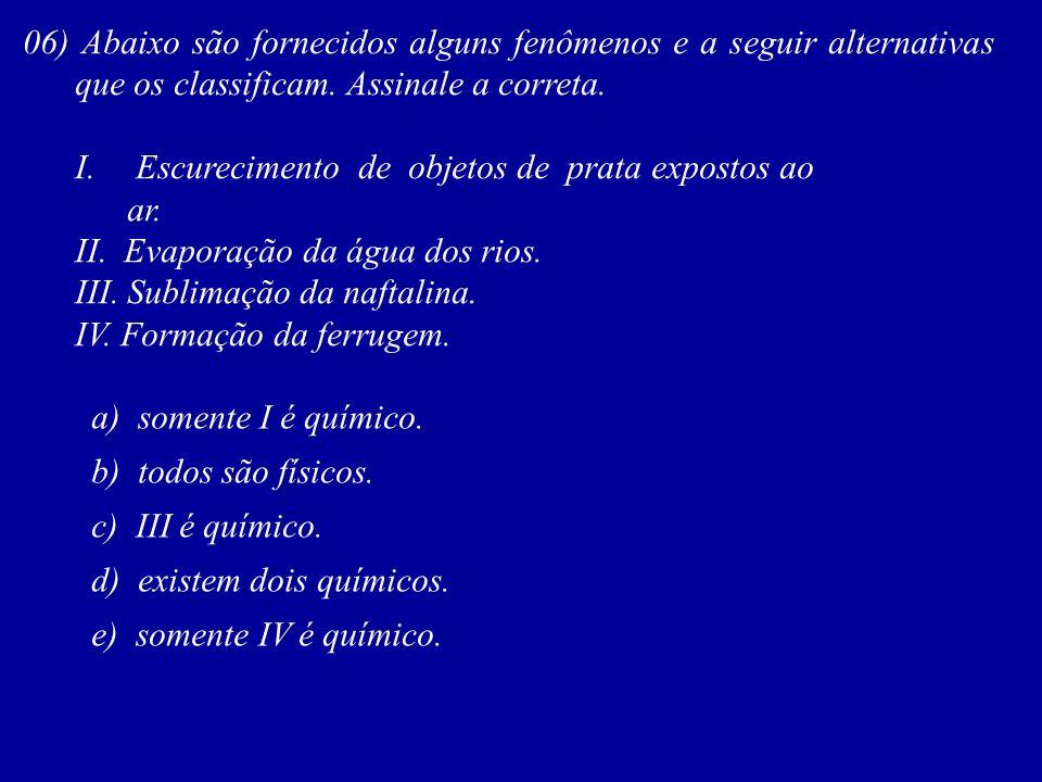 06) Abaixo são fornecidos alguns fenômenos e a seguir alternativas que os classificam.