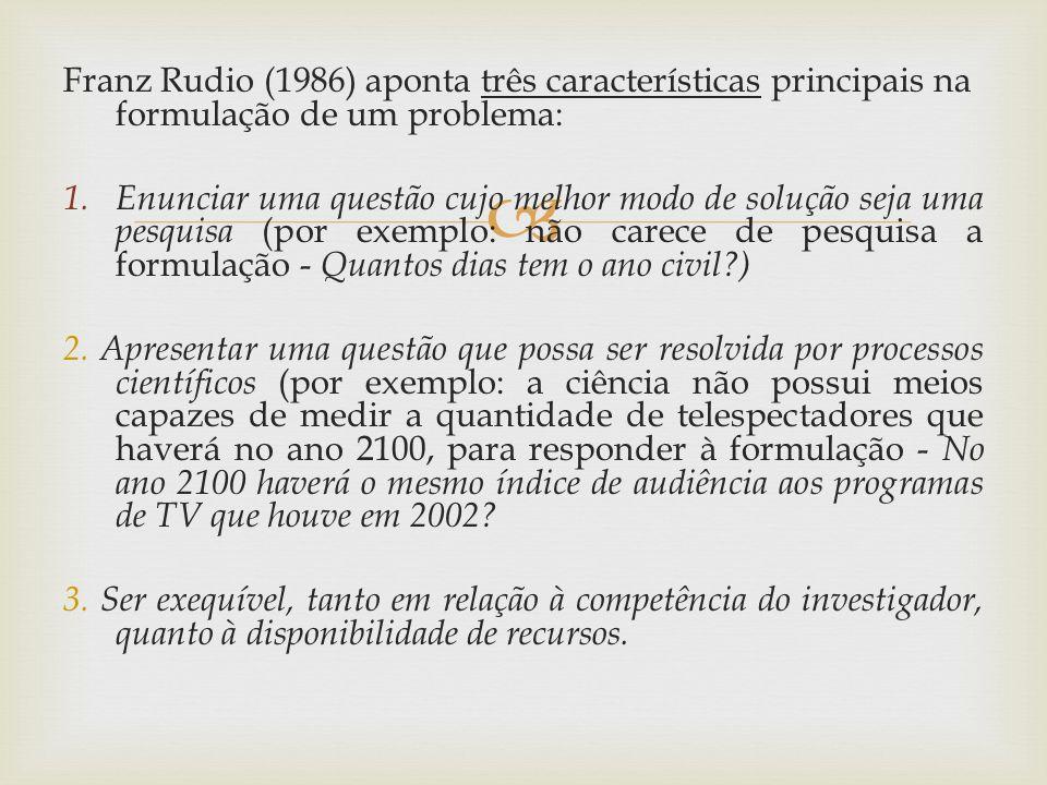 Franz Rudio (1986) aponta três características principais na formulação de um problema: 1.Enunciar uma questão cujo melhor modo de solução seja uma pe