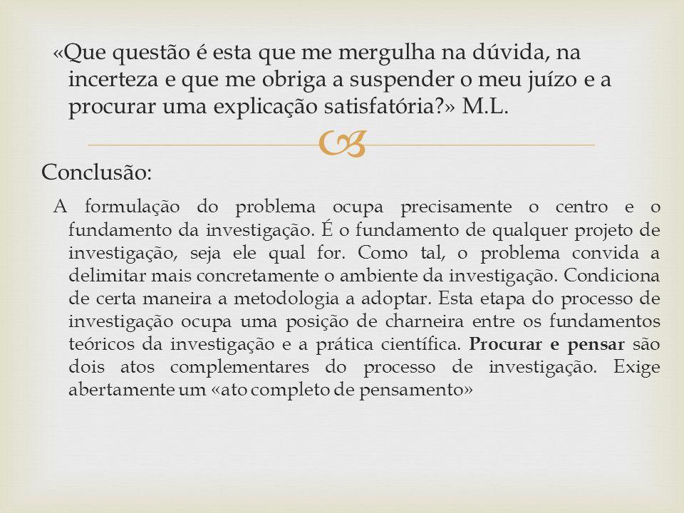 «Que questão é esta que me mergulha na dúvida, na incerteza e que me obriga a suspender o meu juízo e a procurar uma explicação satisfatória?» M.L. Co