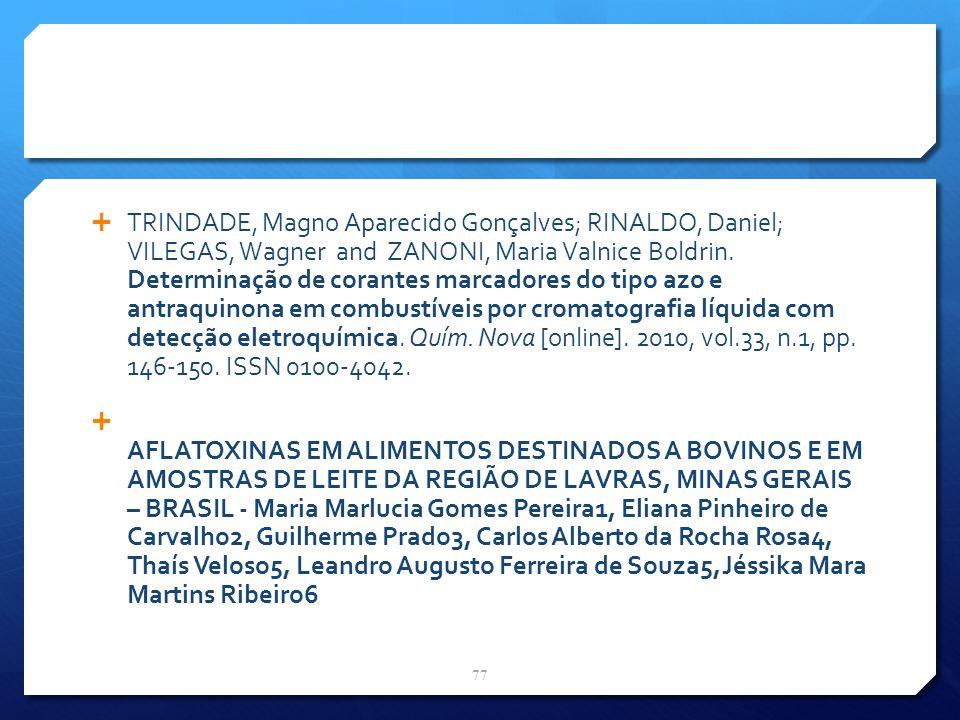 TRINDADE, Magno Aparecido Gonçalves; RINALDO, Daniel; VILEGAS, Wagner and ZANONI, Maria Valnice Boldrin. Determinação de corantes marcadores do tipo a