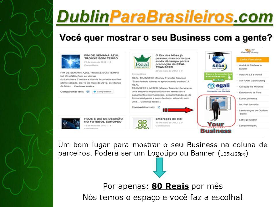 DublinParaBrasileiros.com Você quer mostrar o seu Business com a gente.