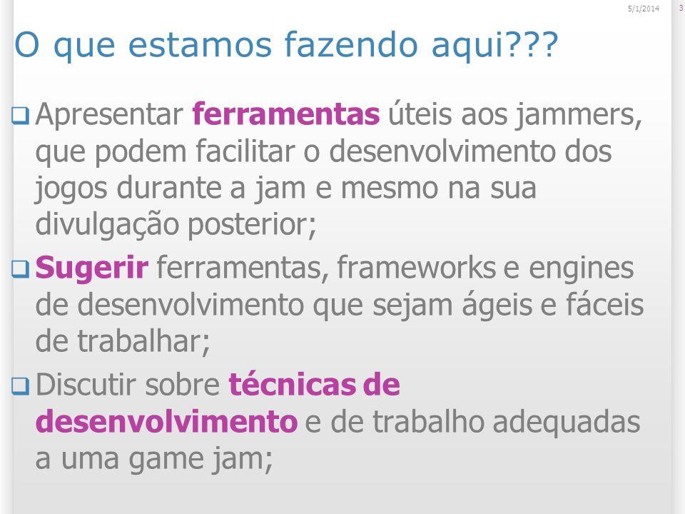 O que estamos fazendo aqui??? Apresentar ferramentas úteis aos jammers, que podem facilitar o desenvolvimento dos jogos durante a jam e mesmo na sua d