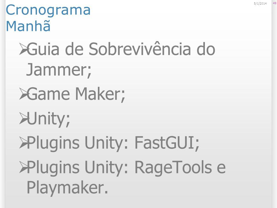 Cronograma Manhã Guia de Sobrevivência do Jammer; Game Maker; Unity; Plugins Unity: FastGUI; Plugins Unity: RageTools e Playmaker. 49 5/1/2014
