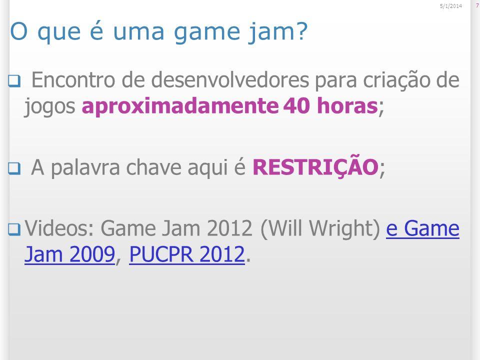 O que é uma game jam? Encontro de desenvolvedores para criação de jogos aproximadamente 40 horas; A palavra chave aqui é RESTRIÇÃO; Videos: Game Jam 2