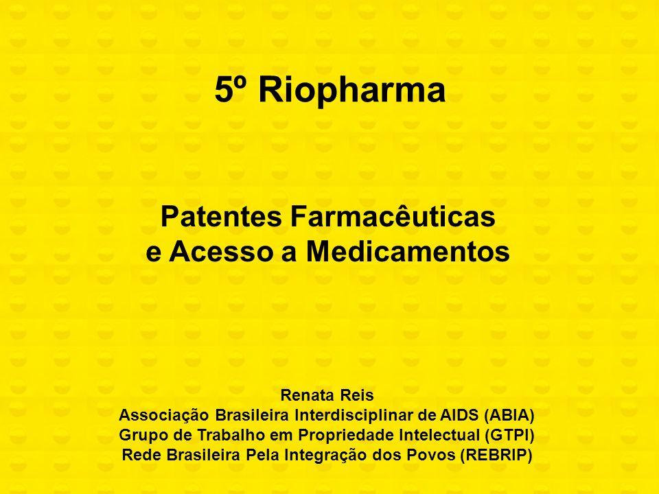 Patentes Farmacêuticas e Acesso a Medicamentos 5º Riopharma Renata Reis Associação Brasileira Interdisciplinar de AIDS (ABIA) Grupo de Trabalho em Pro