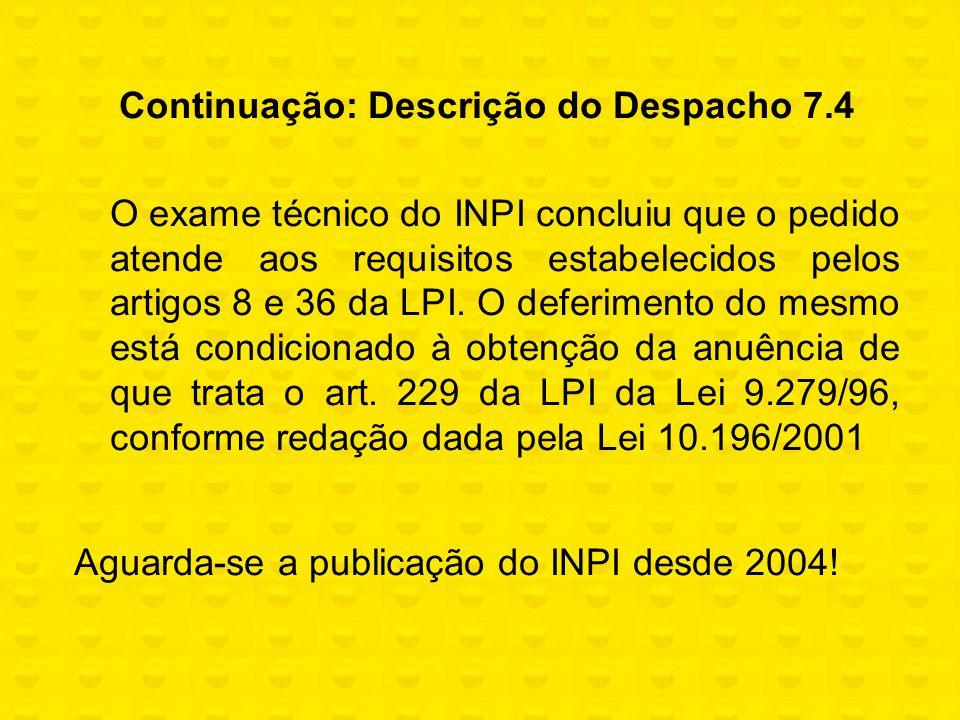 Continuação: Descrição do Despacho 7.4 O exame técnico do INPI concluiu que o pedido atende aos requisitos estabelecidos pelos artigos 8 e 36 da LPI.