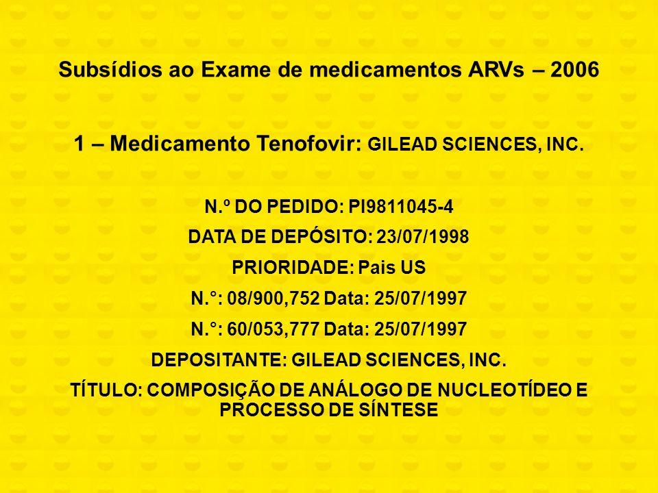 Subsídios ao Exame de medicamentos ARVs – 2006 1 – Medicamento Tenofovir: GILEAD SCIENCES, INC. N.º DO PEDIDO: PI9811045-4 DATA DE DEPÓSITO: 23/07/199