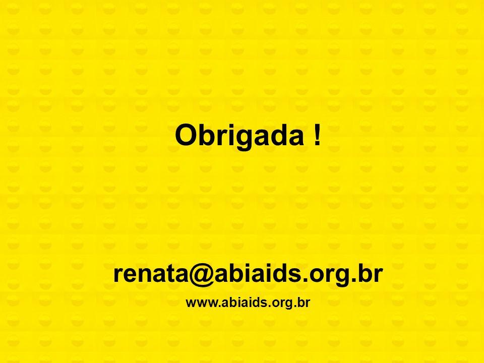 Obrigada ! renata@abiaids.org.br www.abiaids.org.br