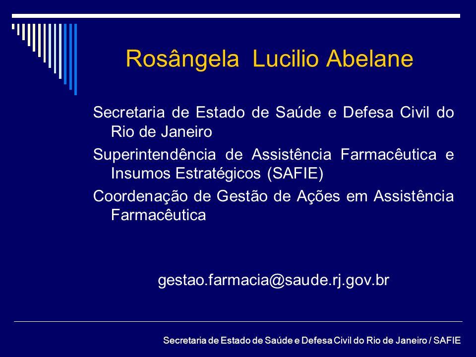 Rosângela Lucilio Abelane Secretaria de Estado de Saúde e Defesa Civil do Rio de Janeiro Superintendência de Assistência Farmacêutica e Insumos Estrat
