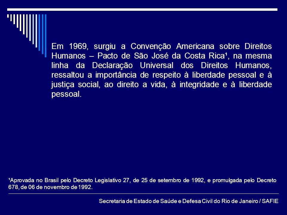 Secretaria de Estado de Saúde e Defesa Civil do Rio de Janeiro / SAFIE Em 1969, surgiu a Convenção Americana sobre Direitos Humanos – Pacto de São Jos