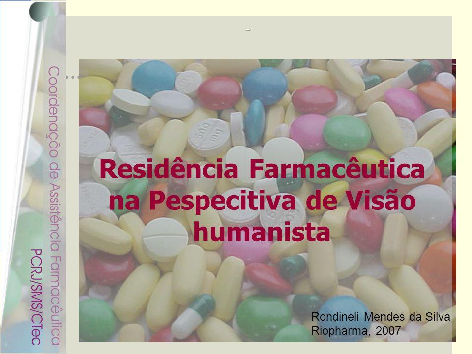 Rondineli Mendes da Silva Residência Farmacêutica na Pespecitiva de Visão humanista Rondineli Mendes da Silva Riopharma, 2007
