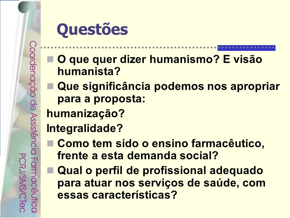 Rondineli Mendes da Silva Questões O que quer dizer humanismo? E visão humanista? Que significância podemos nos apropriar para a proposta: humanização