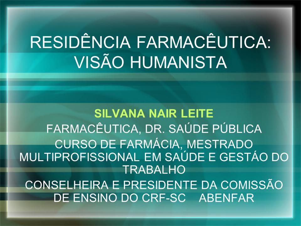 RESIDÊNCIA FARMACÊUTICA: VISÃO HUMANISTA SILVANA NAIR LEITE FARMACÊUTICA, DR. SAÚDE PÚBLICA CURSO DE FARMÁCIA, MESTRADO MULTIPROFISSIONAL EM SAÚDE E G