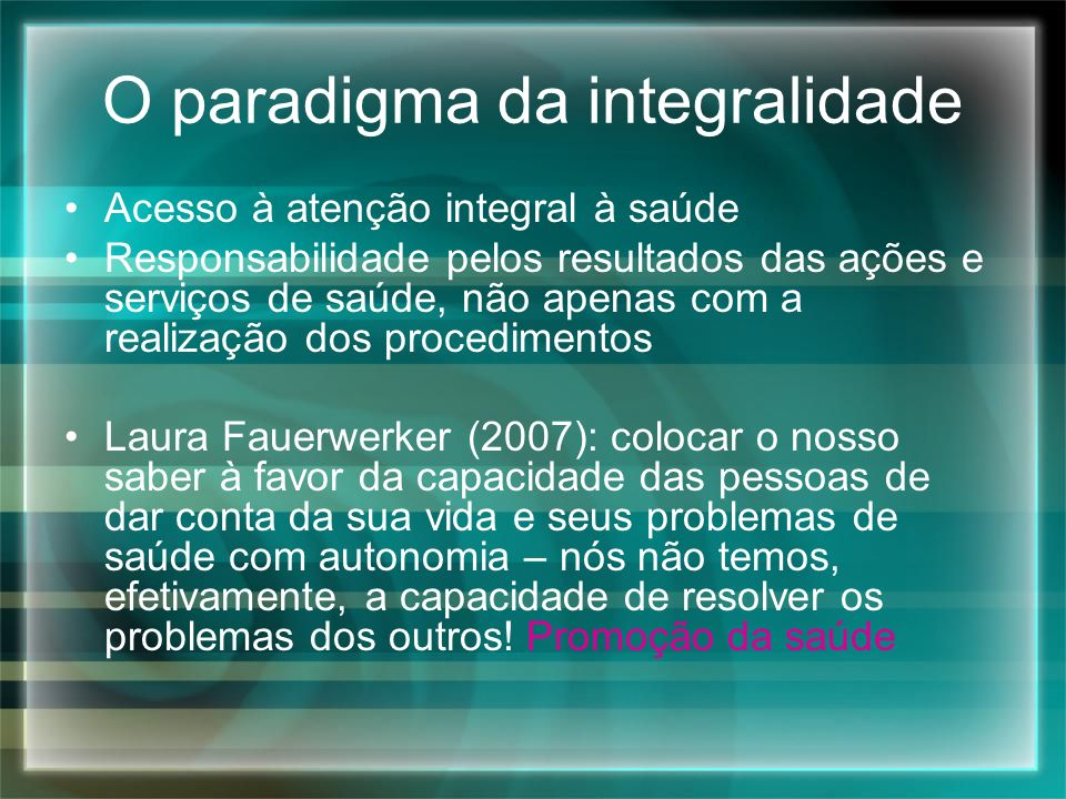 Acesso à atenção integral à saúde Responsabilidade pelos resultados das ações e serviços de saúde, não apenas com a realização dos procedimentos Laura