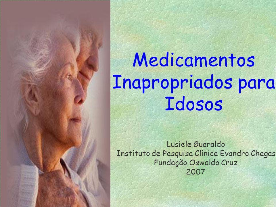 Lusiele Guaraldo Instituto de Pesquisa Clínica Evandro Chagas Fundação Oswaldo Cruz 2007 Medicamentos Inapropriados para Idosos