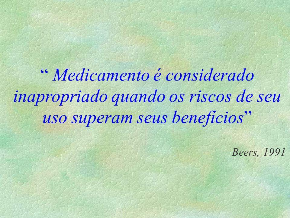 Medicamento é considerado inapropriado quando os riscos de seu uso superam seus benefícios Beers, 1991