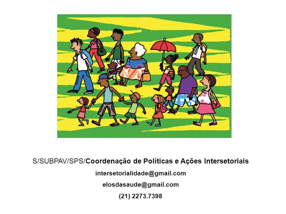 S/SUBPAV/SPS/Coordenação de Políticas e Ações Intersetoriais intersetorialidade@gmail.com elosdasaude@gmail.com (21) 2273.7398