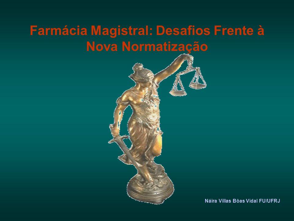 Farmácia Magistral: Desafios Frente à Nova Normatização Náira Villas Bôas Vidal FU/UFRJ