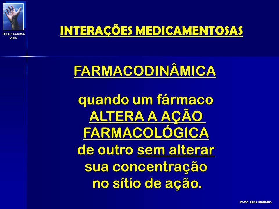 INTERAÇÕES MEDICAMENTOSAS Profa. Eline Matheus RIOPHARMA 2007 FARMACOCINÉTICA quando ocorre ALTERAÇÃO DA CONCENTRAÇÃO do fármaco no sítio de ação.