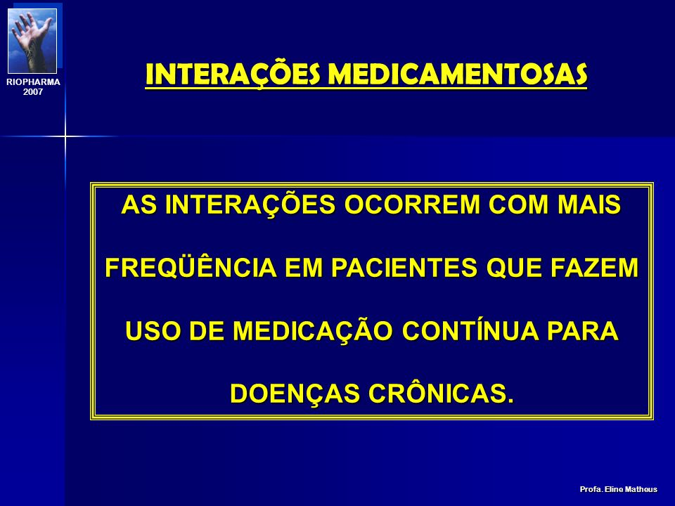 INTERAÇÕES MEDICAMENTOSAS Profa. Eline Matheus RIOPHARMA 2007 MEDICAMENTO + TABACO