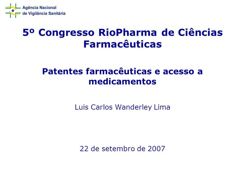 5º Congresso RioPharma de Ciências Farmacêuticas Patentes farmacêuticas e acesso a medicamentos Luis Carlos Wanderley Lima 22 de setembro de 2007