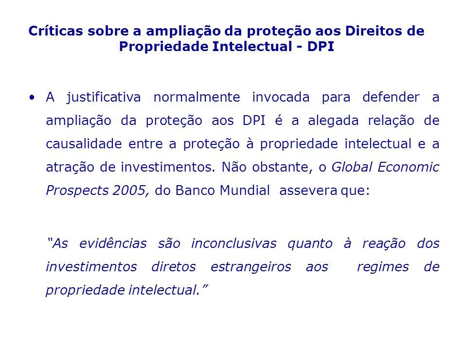 Críticas sobre a ampliação da proteção aos Direitos de Propriedade Intelectual - DPI A justificativa normalmente invocada para defender a ampliação da