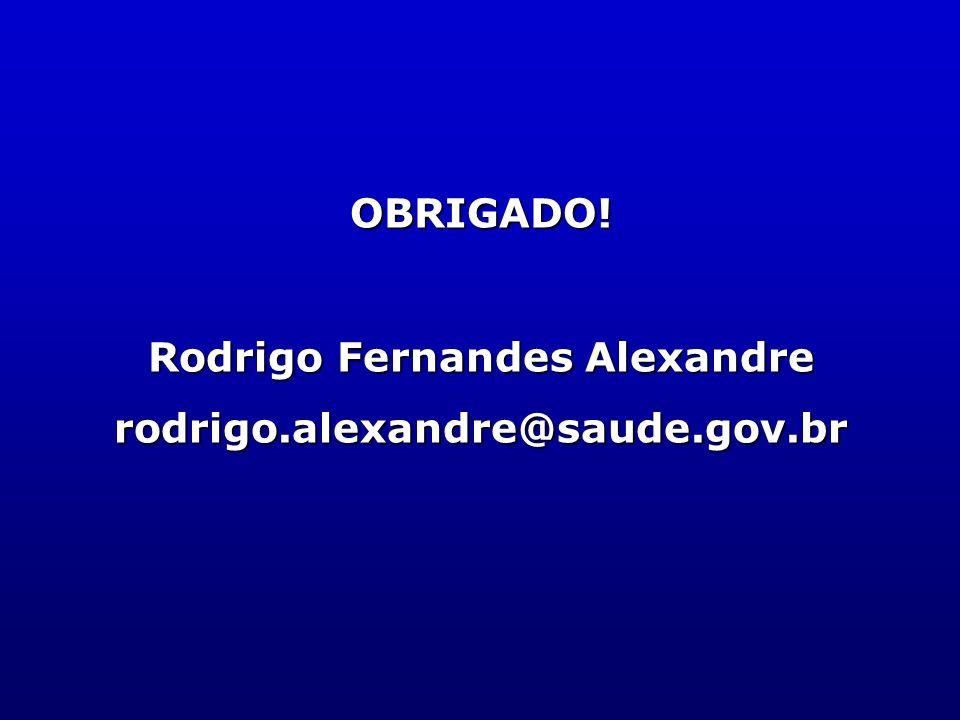 OBRIGADO! Rodrigo Fernandes Alexandre rodrigo.alexandre@saude.gov.br