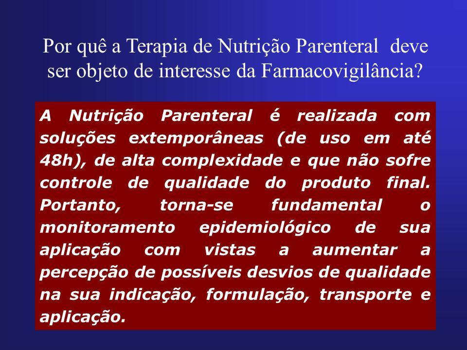 Por quê a Terapia de Nutrição Parenteral deve ser objeto de interesse da Farmacovigilância? A Nutrição Parenteral é realizada com soluções extemporâne