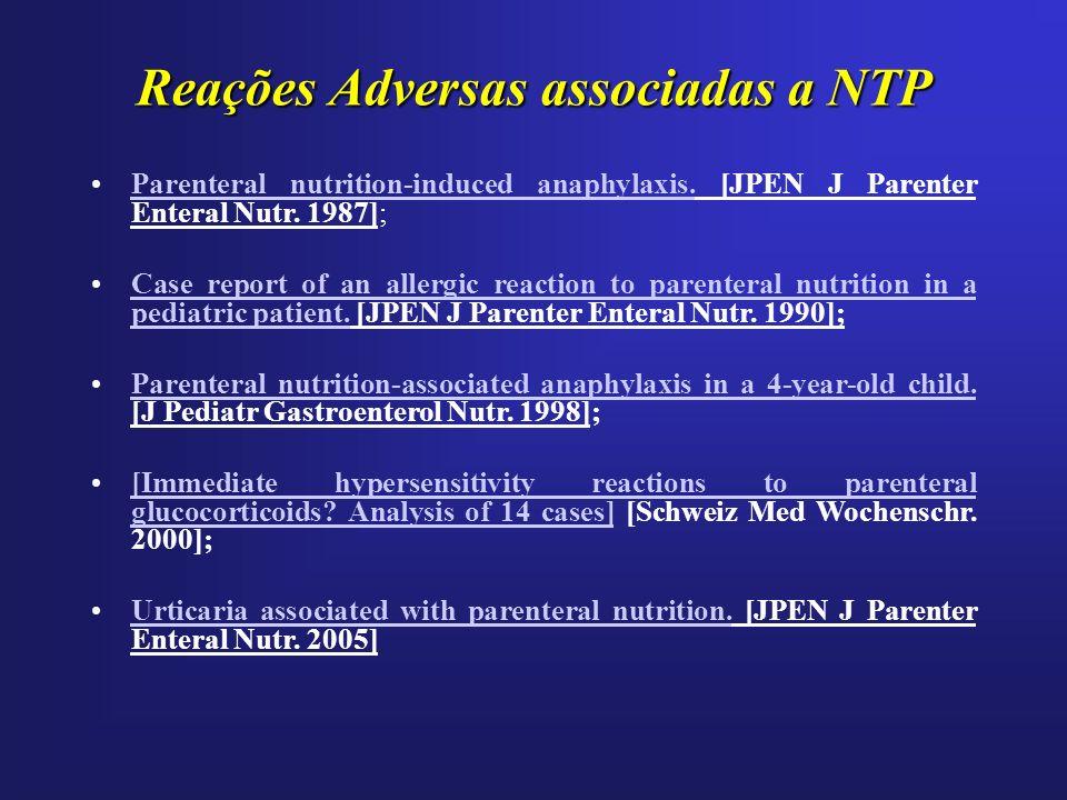 Reações Adversas associadas a NTP Parenteral nutrition-induced anaphylaxis. [JPEN J Parenter Enteral Nutr. 1987];Parenteral nutrition-induced anaphyla
