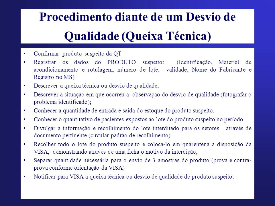 Procedimento diante de um Desvio de Qualidade (Queixa Técnica) Confirmar produto suspeito da QT Registrar os dados do PRODUTO suspeito: (Identificação