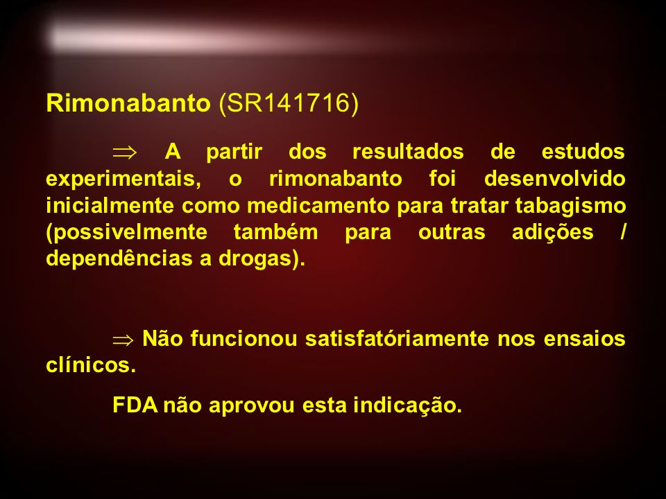 Rimonabanto (SR141716) A partir dos resultados de estudos experimentais, o rimonabanto foi desenvolvido inicialmente como medicamento para tratar tabagismo (possivelmente também para outras adições / dependências a drogas).