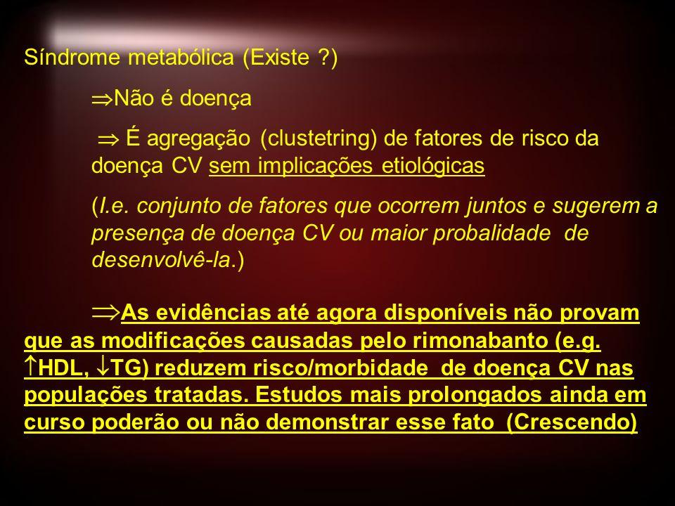 Síndrome metabólica (Existe ?) Não é doença É agregação (clustetring) de fatores de risco da doença CV sem implicações etiológicas (I.e. conjunto de f