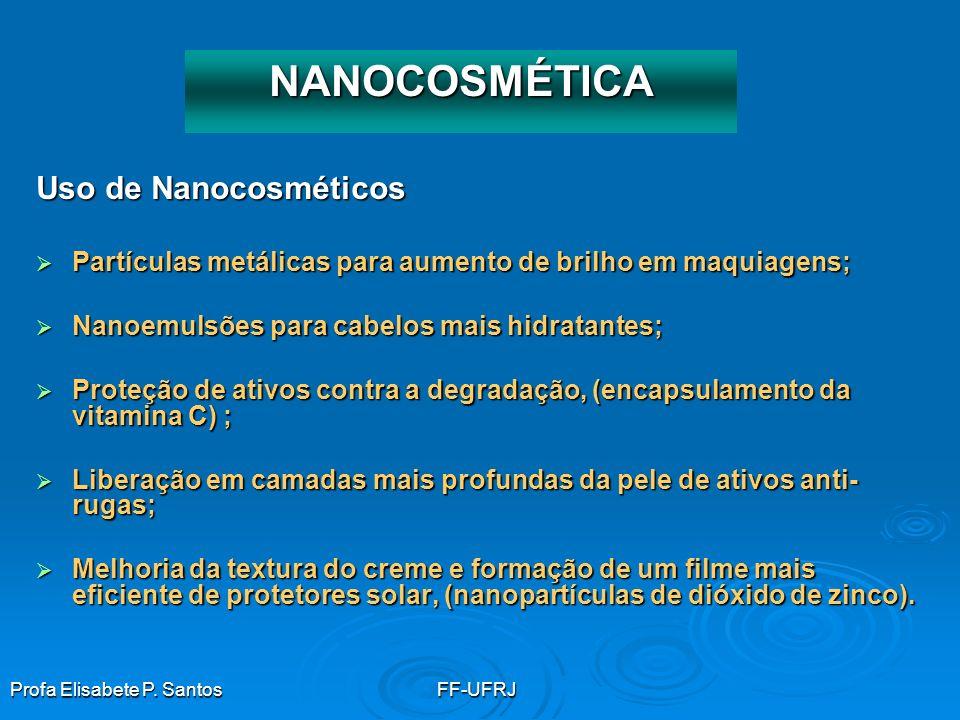 Profa Elisabete P. SantosFF-UFRJ Uso de Nanocosméticos Partículas metálicas para aumento de brilho em maquiagens; Partículas metálicas para aumento de