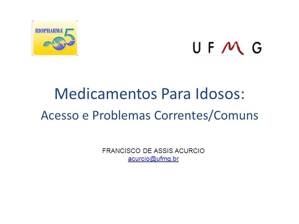 Medicamentos Para Idosos: Acesso e Problemas Correntes/Comuns FRANCISCO DE ASSIS ACURCIO acurcio@ufmg.br