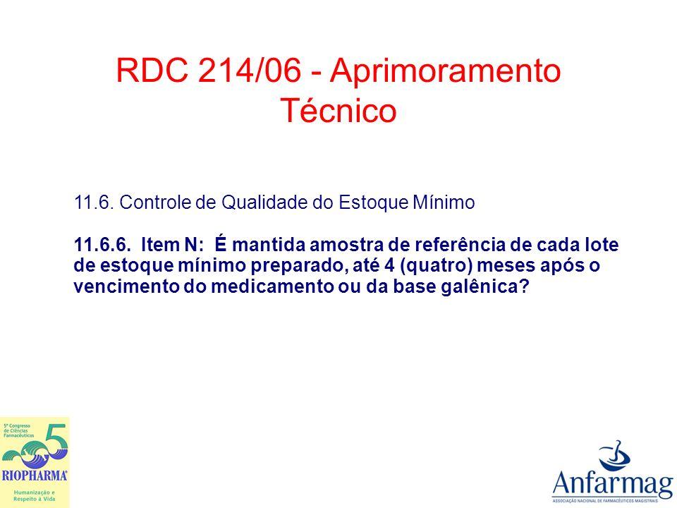 RDC 214/06 - Aprimoramento Técnico 11.6. Controle de Qualidade do Estoque Mínimo 11.6.6. Item N: É mantida amostra de referência de cada lote de estoq