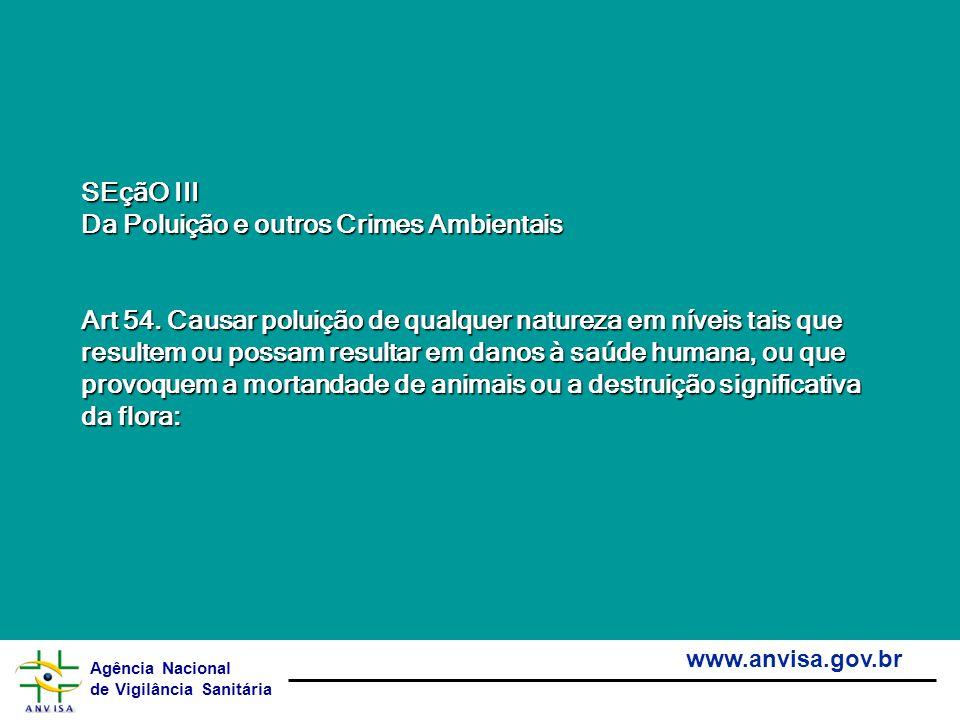 Agência Nacional de Vigilância Sanitária www.anvisa.gov.br SEçãO III SEçãO III Da Poluição e outros Crimes Ambientais Da Poluição e outros Crimes Ambi