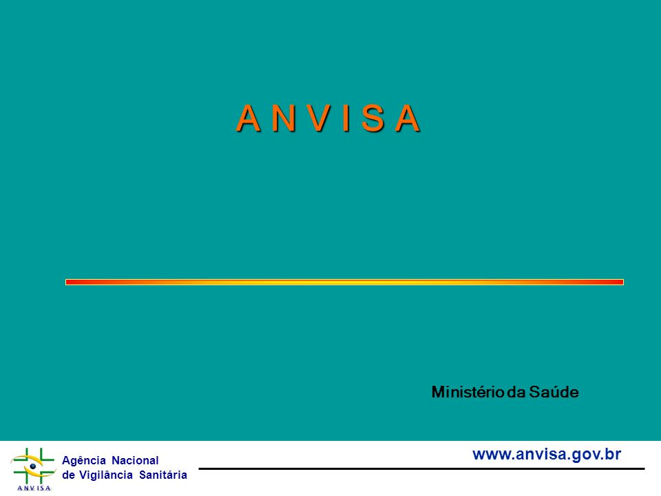 Agência Nacional de Vigilância Sanitária www.anvisa.gov.br A N V I S A Ministério da Saúde