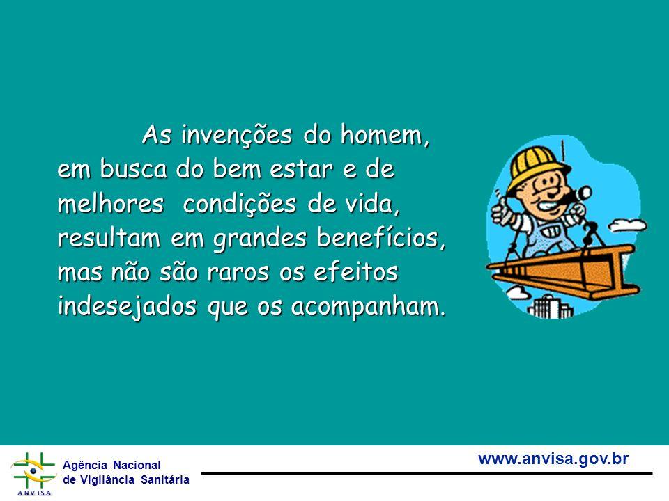Agência Nacional de Vigilância Sanitária www.anvisa.gov.br As invenções do homem, em busca do bem estar e de melhores condições de vida, resultam em g