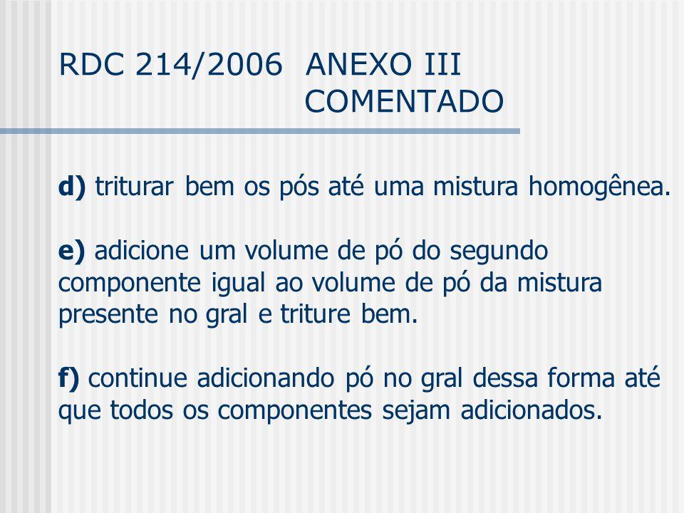 RDC 214/2006 ANEXO III COMENTADO d) triturar bem os pós até uma mistura homogênea.