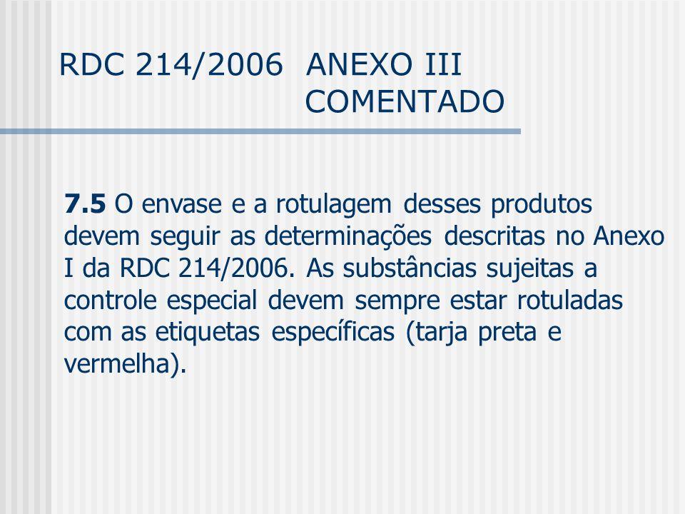 RDC 214/2006 ANEXO III COMENTADO 7.5 O envase e a rotulagem desses produtos devem seguir as determinações descritas no Anexo I da RDC 214/2006.