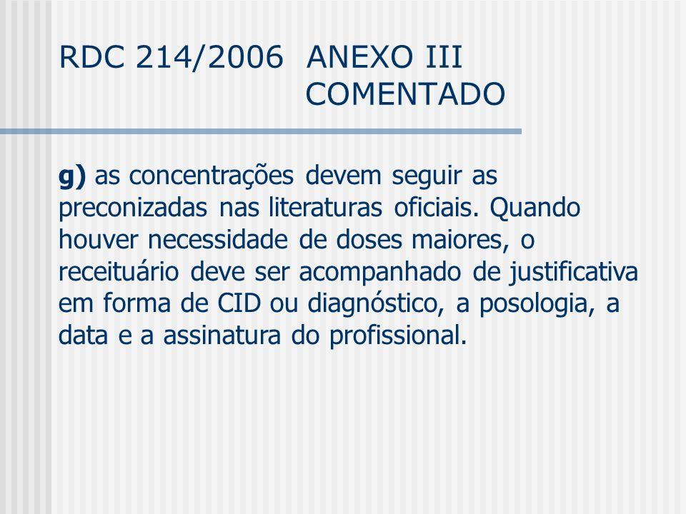 RDC 214/2006 ANEXO III COMENTADO g) as concentrações devem seguir as preconizadas nas literaturas oficiais.