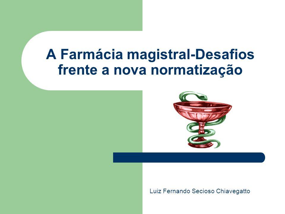 A Farmácia magistral-Desafios frente a nova normatização Luiz Fernando Secioso Chiavegatto