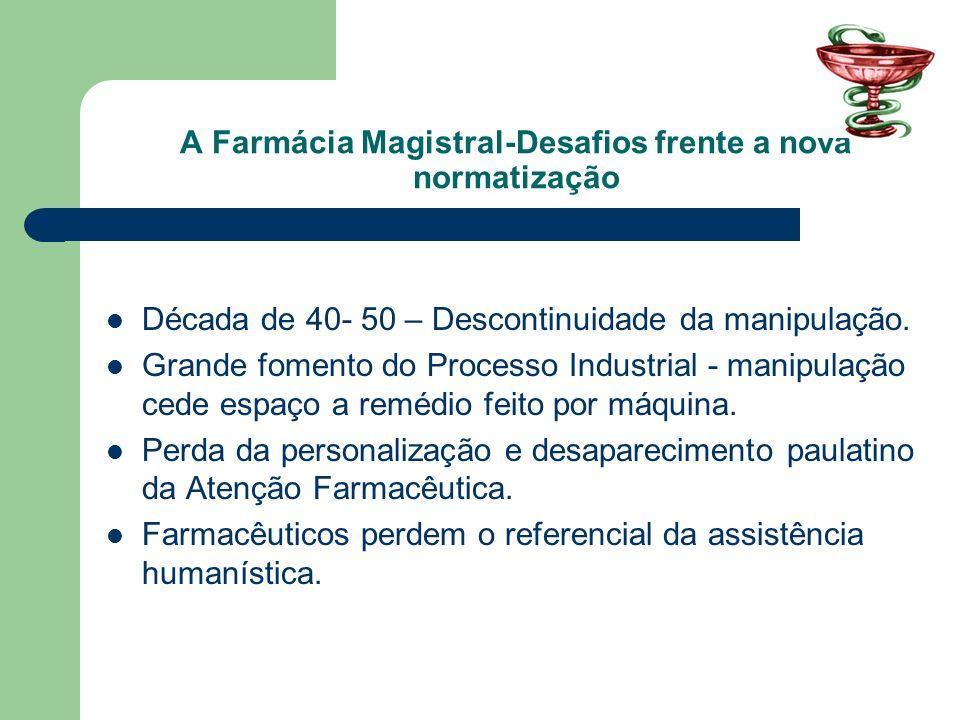 A Farmácia Magistral-Desafios frente a nova normatização Como conseqüência destes acontecimentos: Entre as década de 60 e 80 o currículo de FARMÁCIA nos coloca apenas com uma perspectiva industrial da profissão.