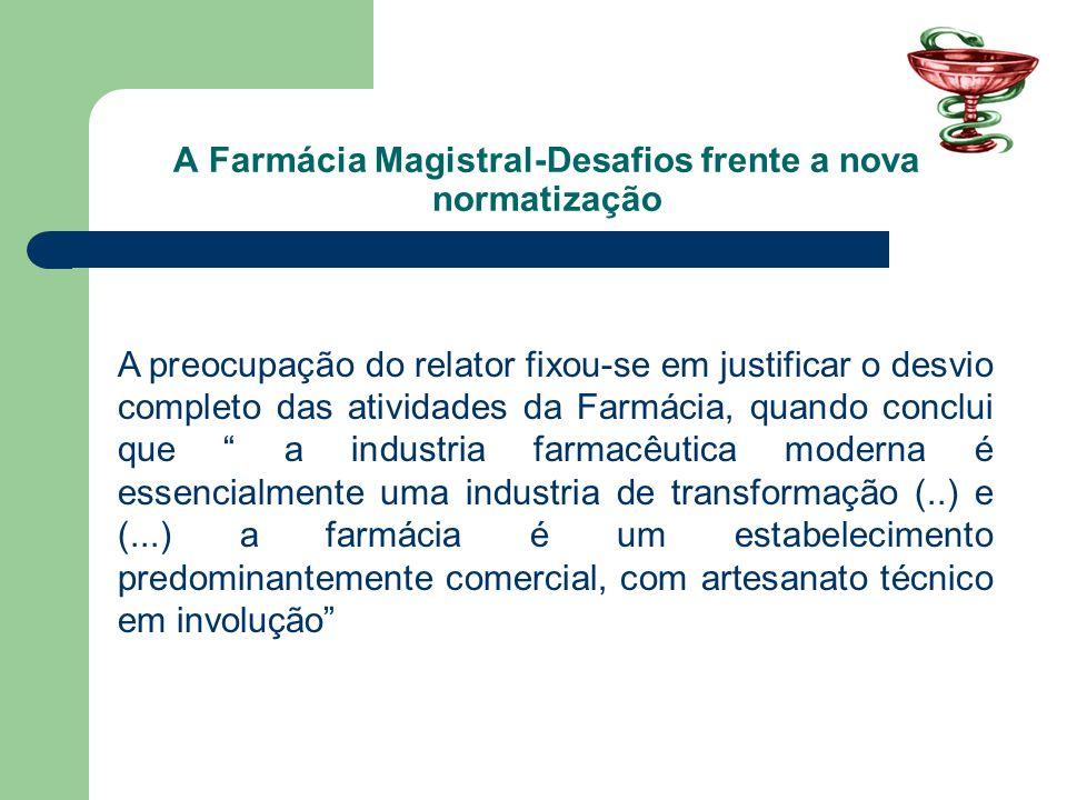 A Farmácia Magistral-Desafios frente a nova normatização A preocupação do relator fixou-se em justificar o desvio completo das atividades da Farmácia,